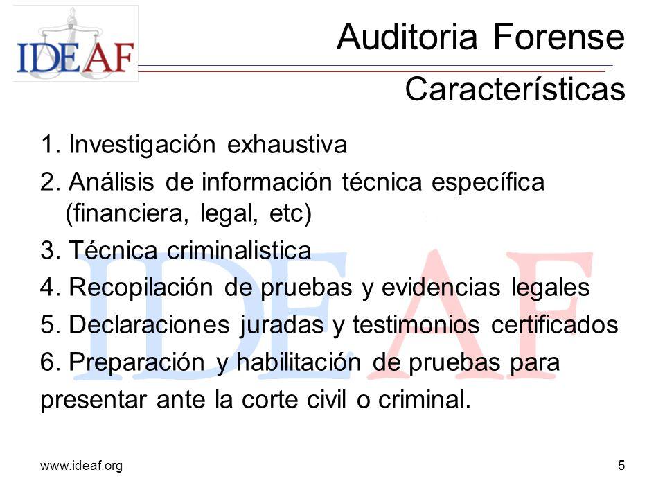 www.ideaf.org5 1. Investigación exhaustiva 2. Análisis de información técnica específica (financiera, legal, etc) 3. Técnica criminalistica 4. Recopil
