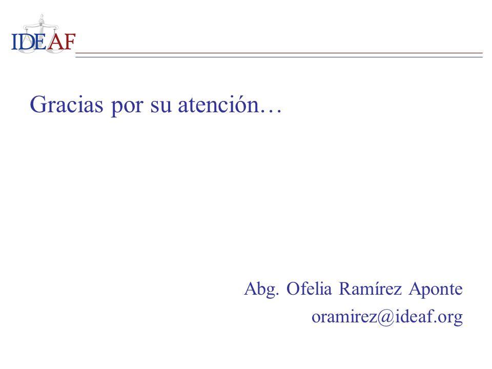 Gracias por su atención… Abg. Ofelia Ramírez Aponte oramirez@ideaf.org