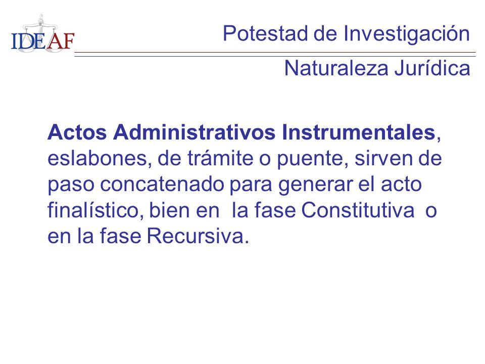 Actos Administrativos Instrumentales, eslabones, de trámite o puente, sirven de paso concatenado para generar el acto finalístico, bien en la fase Con