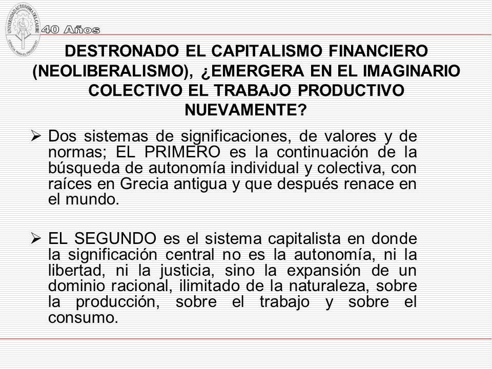DESTRONADO EL CAPITALISMO FINANCIERO (NEOLIBERALISMO), ¿EMERGERA EN EL IMAGINARIO COLECTIVO EL TRABAJO PRODUCTIVO NUEVAMENTE.