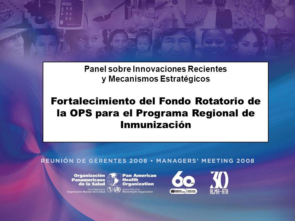 Panel sobre Innovaciones Recientes y Mecanismos Estratégicos Fortalecimiento del Fondo Rotatorio de la OPS para el Programa Regional de Inmunización