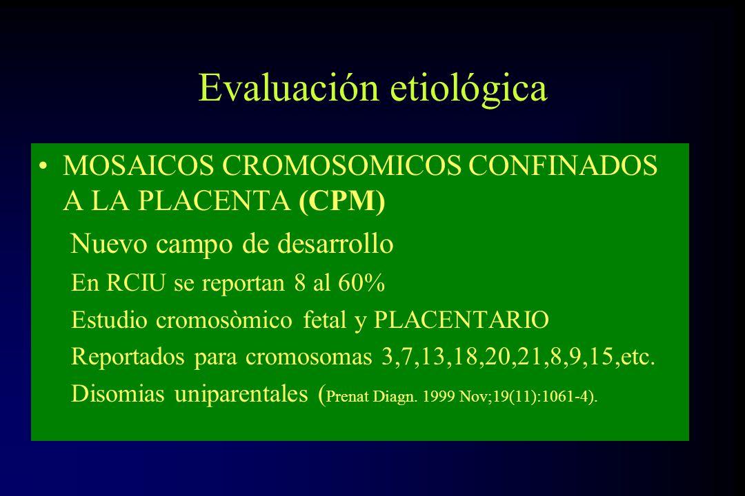 Evaluación etiológica MOSAICOS CROMOSOMICOS CONFINADOS A LA PLACENTA (CPM) Nuevo campo de desarrollo En RCIU se reportan 8 al 60% Estudio cromosòmico