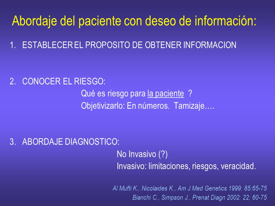 Abordaje del paciente con deseo de información: 1. ESTABLECER EL PROPOSITO DE OBTENER INFORMACION 2. CONOCER EL RIESGO: Qué es riesgo para la paciente