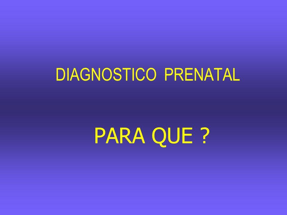 DIAGNOSTICO PRENATAL PARA QUE ?