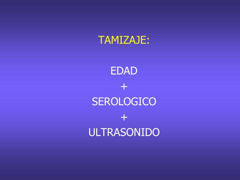 TAMIZAJE: EDAD + SEROLOGICO + ULTRASONIDO