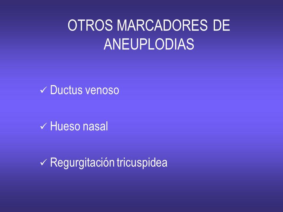 OTROS MARCADORES DE ANEUPLODIAS Ductus venoso Hueso nasal Regurgitación tricuspidea