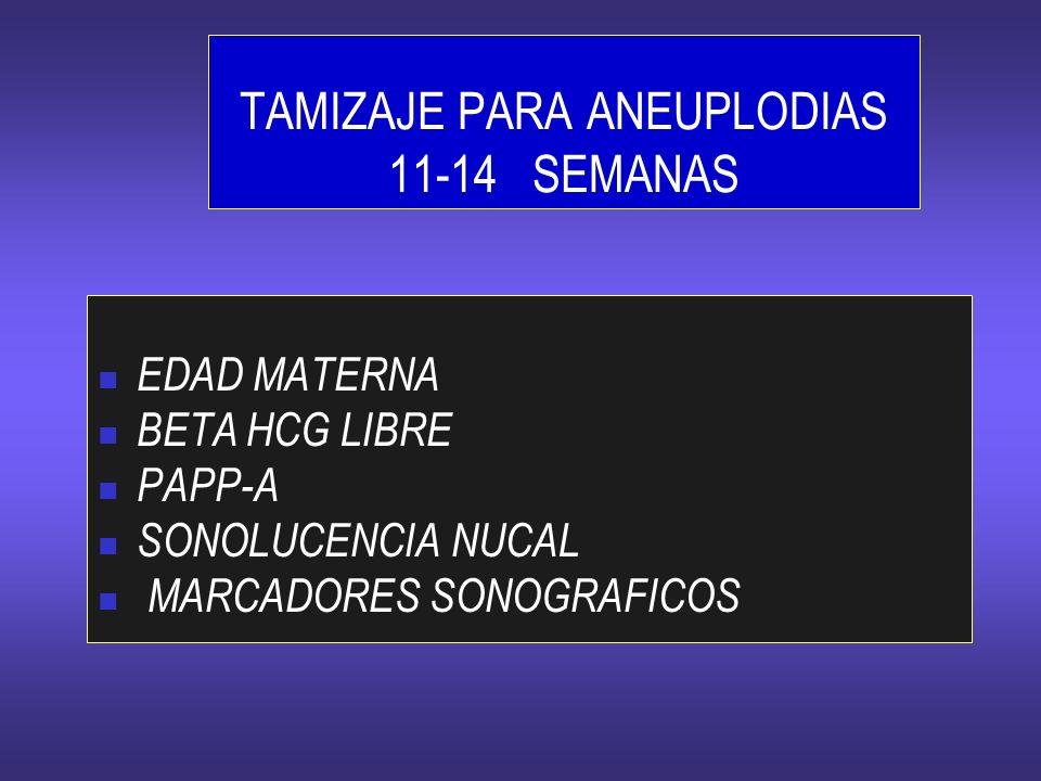 TAMIZAJE PARA ANEUPLODIAS 11-14 SEMANAS EDAD MATERNA BETA HCG LIBRE PAPP-A SONOLUCENCIA NUCAL MARCADORES SONOGRAFICOS