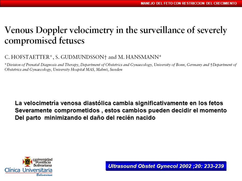 MANEJO DEL FETO CON RESTRICCION DEL CRECIMIENTO Ultrasound Obstet Gynecol 2002 ;20: 233-239 La velocimetría venosa diastólica cambia significativament