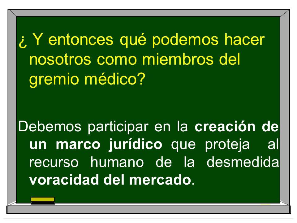 ¿ Y entonces qué podemos hacer nosotros como miembros del gremio médico? Debemos participar en la creación de un marco jurídico que proteja al recurso