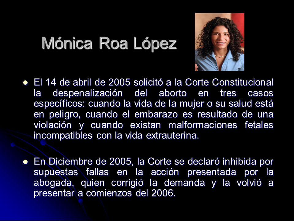 El 14 de abril de 2005 solicitó a la Corte Constitucional la despenalización del aborto en tres casos específicos: cuando la vida de la mujer o su sal