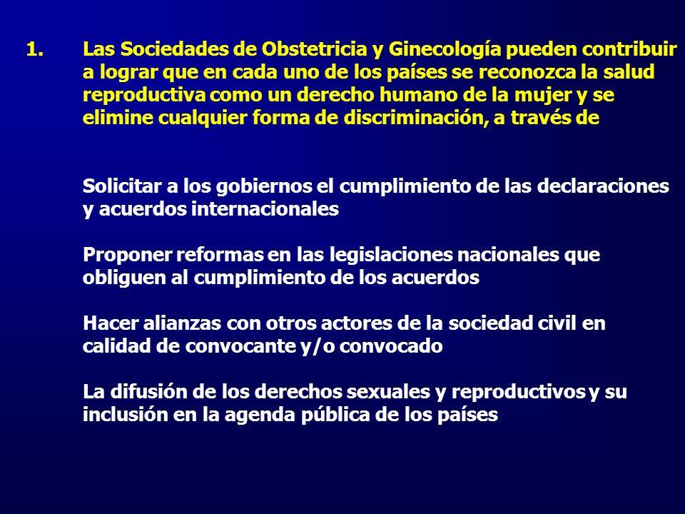 1.Las Sociedades de Obstetricia y Ginecología pueden contribuir a lograr que en cada uno de los países se reconozca la salud reproductiva como un dere