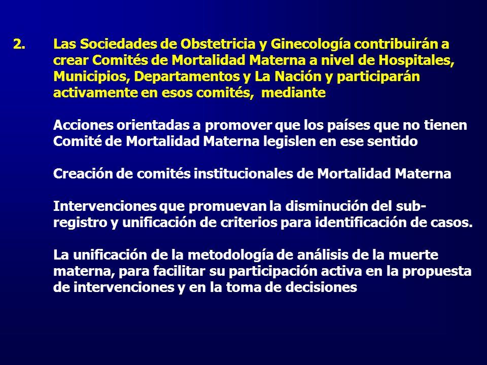 2.Las Sociedades de Obstetricia y Ginecología contribuirán a crear Comités de Mortalidad Materna a nivel de Hospitales, Municipios, Departamentos y La