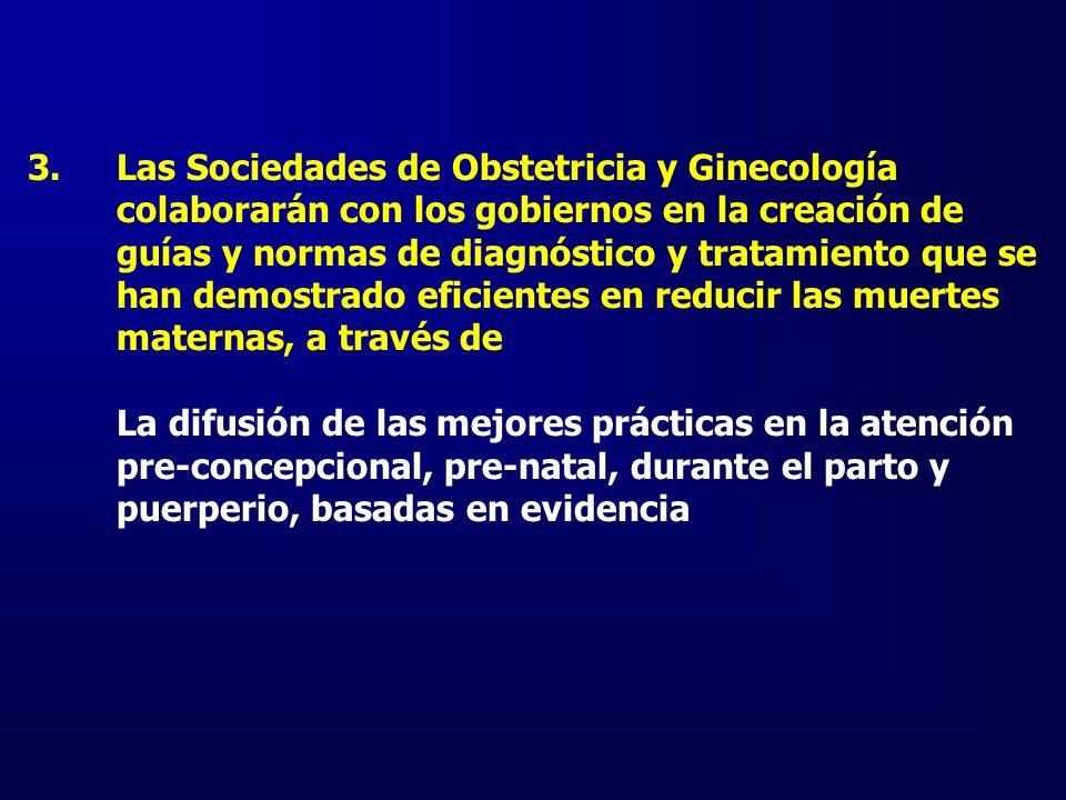 3.Las Sociedades de Obstetricia y Ginecología colaborarán con los gobiernos en la creación de guías y normas de diagnóstico y tratamiento que se han d