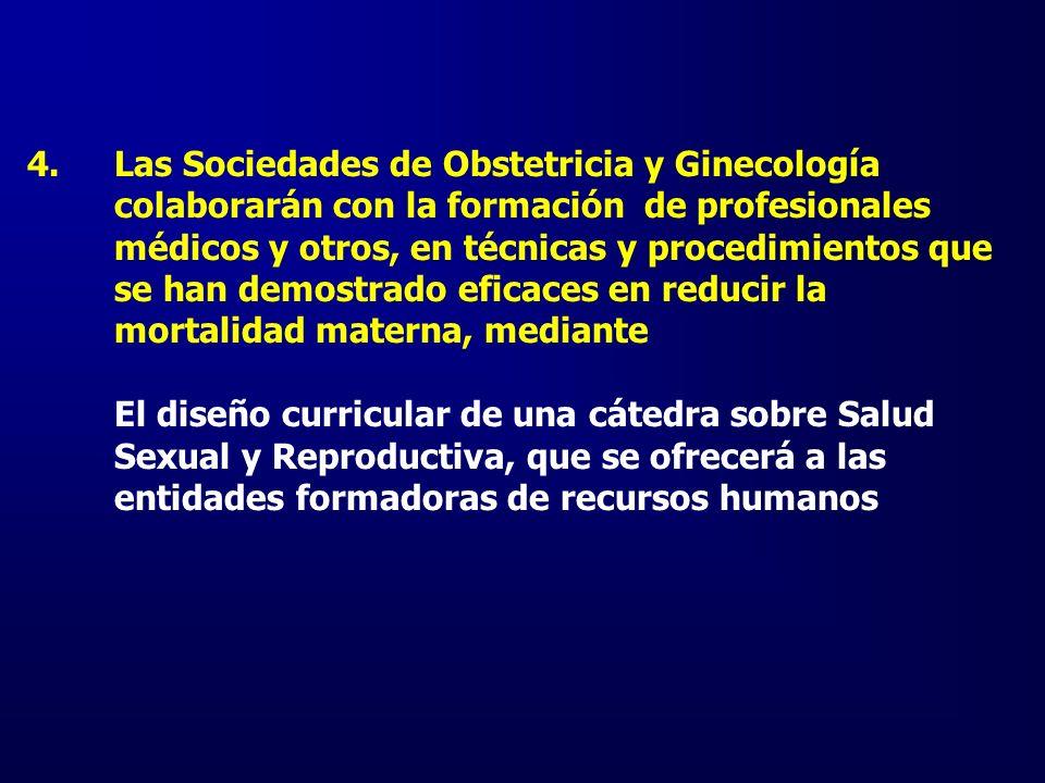 4.Las Sociedades de Obstetricia y Ginecología colaborarán con la formación de profesionales médicos y otros, en técnicas y procedimientos que se han d