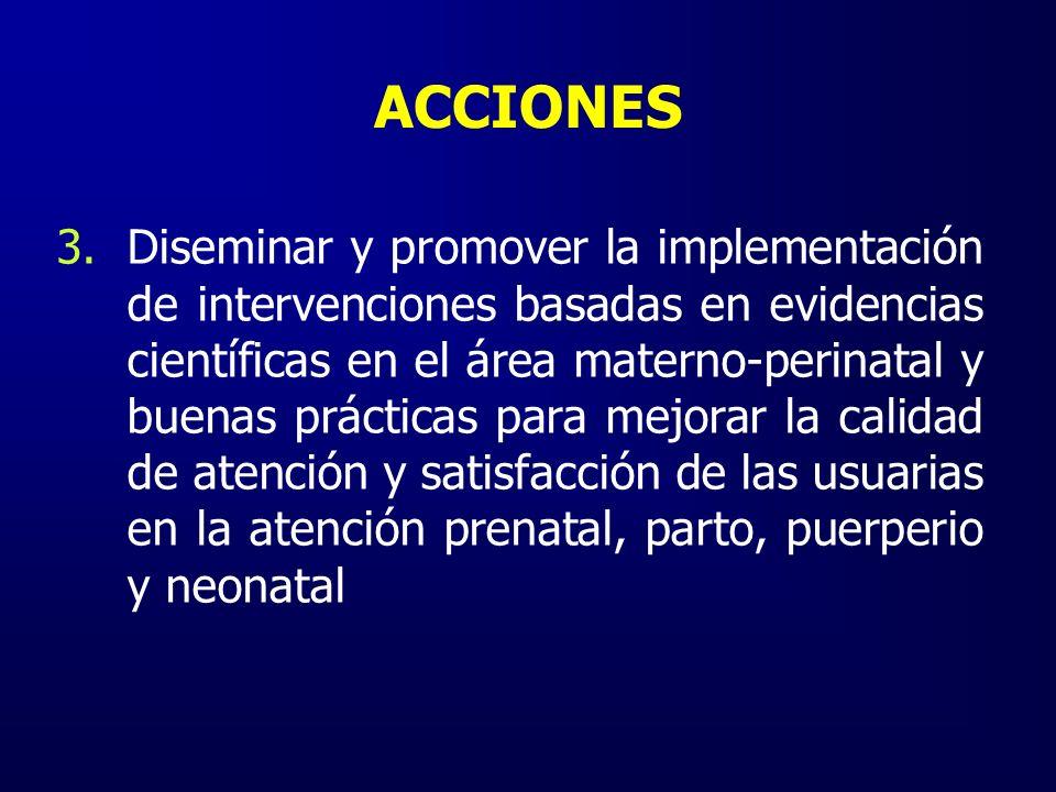ACCIONES 3.Diseminar y promover la implementación de intervenciones basadas en evidencias científicas en el área materno-perinatal y buenas prácticas