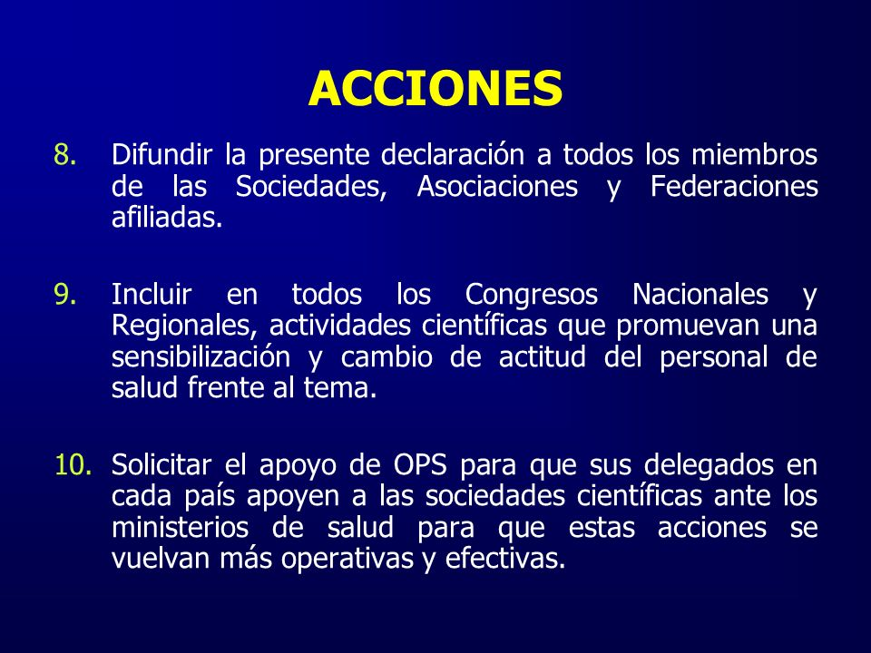 ACCIONES 8.Difundir la presente declaración a todos los miembros de las Sociedades, Asociaciones y Federaciones afiliadas.