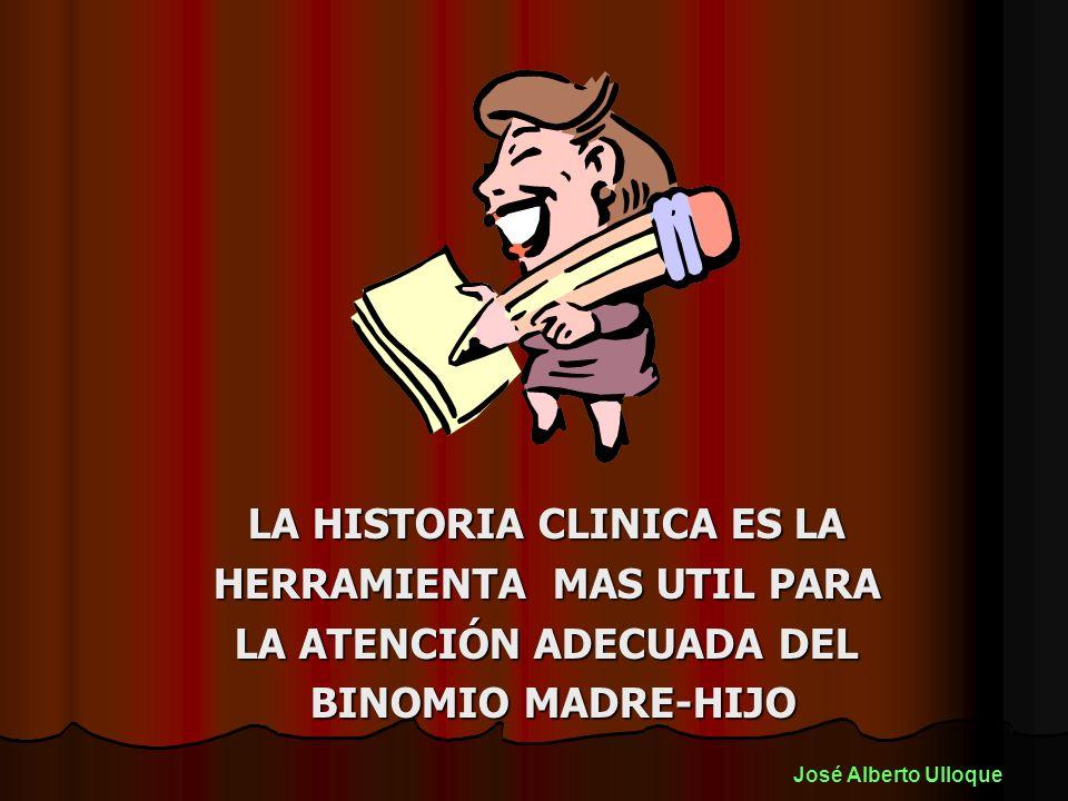 LA HISTORIA CLINICA ES LA HERRAMIENTA MAS UTIL PARA LA ATENCIÓN ADECUADA DEL BINOMIO MADRE-HIJO BINOMIO MADRE-HIJO José Alberto Ulloque