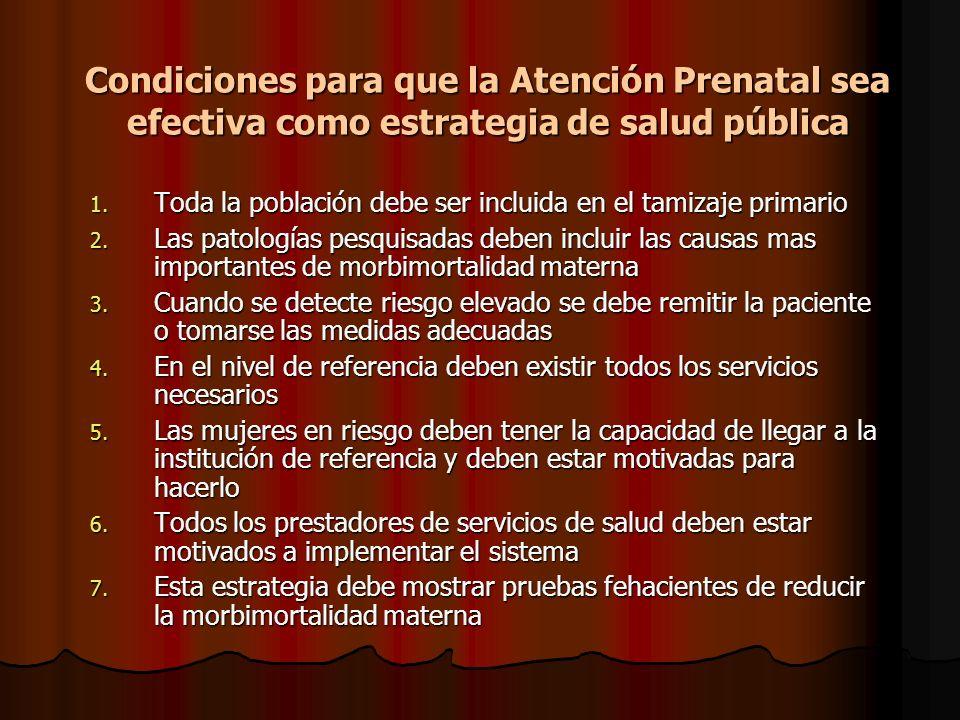 Condiciones para que la Atención Prenatal sea efectiva como estrategia de salud pública 1. Toda la población debe ser incluida en el tamizaje primario