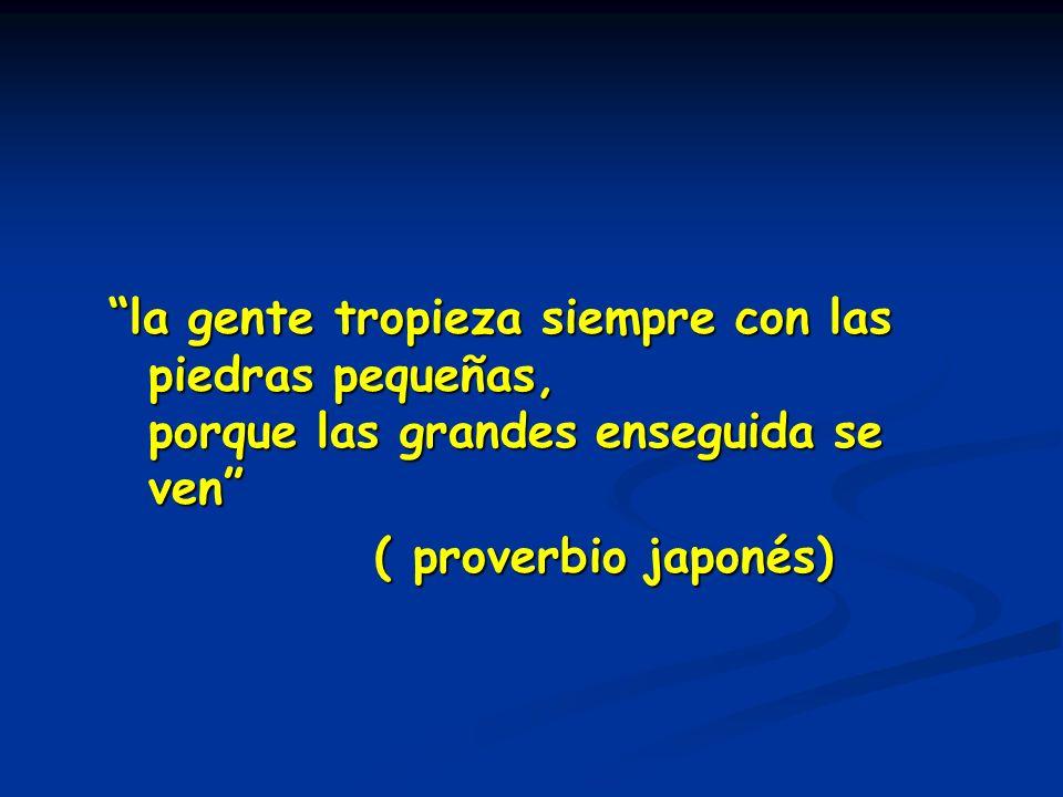 la gente tropieza siempre con las piedras pequeñas, porque las grandes enseguida se ven ( proverbio japonés) ( proverbio japonés)