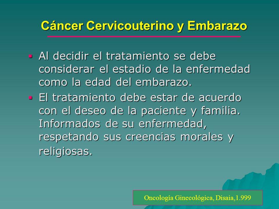 Cáncer Cervicouterino y Embarazo Al decidir el tratamiento se debe considerar el estadio de la enfermedad como la edad del embarazo. Al decidir el tra
