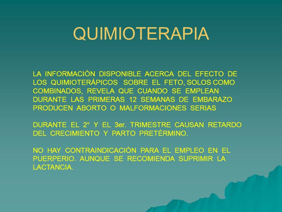 LA INFORMACIÓN DISPONIBLE ACERCA DEL EFECTO DE LOS QUIMIOTERÁPICOS SOBRE EL FETO, SOLOS COMO COMBINADOS, REVELA QUE CUANDO SE EMPLEAN DURANTE LAS PRIM