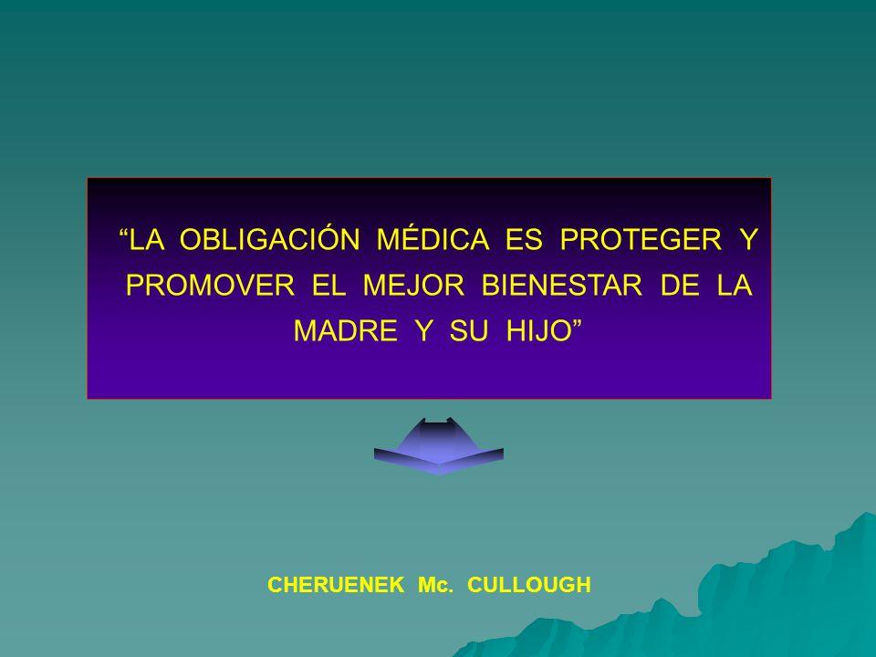 CHERUENEK Mc. CULLOUGH LA OBLIGACIÓN MÉDICA ES PROTEGER Y PROMOVER EL MEJOR BIENESTAR DE LA MADRE Y SU HIJO