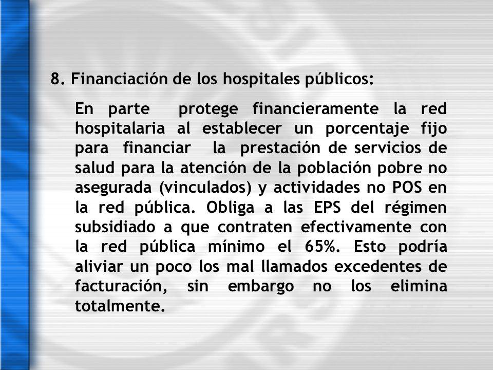 8. Financiación de los hospitales públicos: En parte protege financieramente la red hospitalaria al establecer un porcentaje fijo para financiar la pr