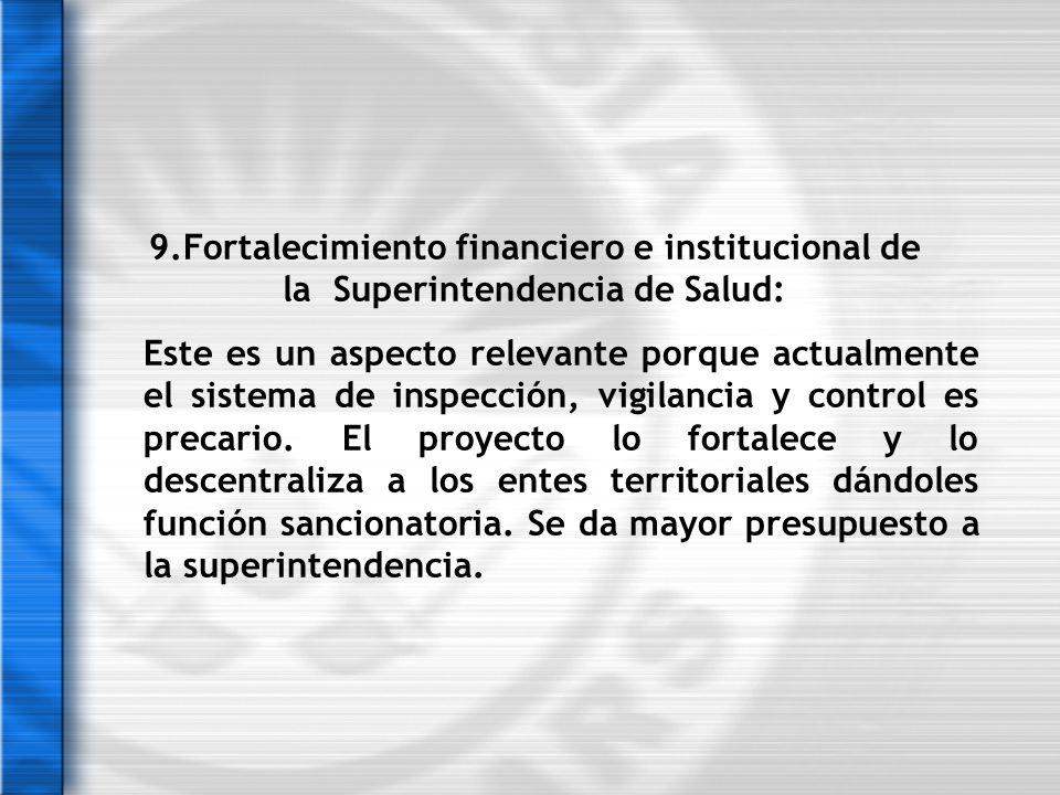 9.Fortalecimiento financiero e institucional de la Superintendencia de Salud: Este es un aspecto relevante porque actualmente el sistema de inspección