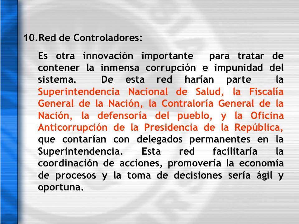 10.Red de Controladores: Es otra innovación importante para tratar de contener la inmensa corrupción e impunidad del sistema. De esta red harían parte