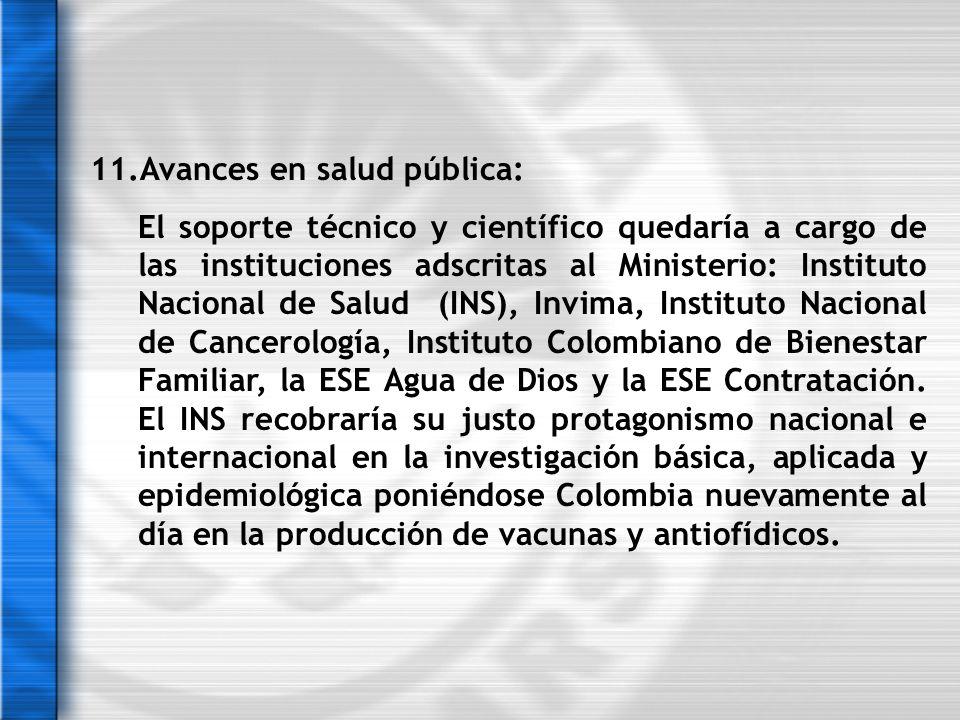 11.Avances en salud pública: El soporte técnico y científico quedaría a cargo de las instituciones adscritas al Ministerio: Instituto Nacional de Salu