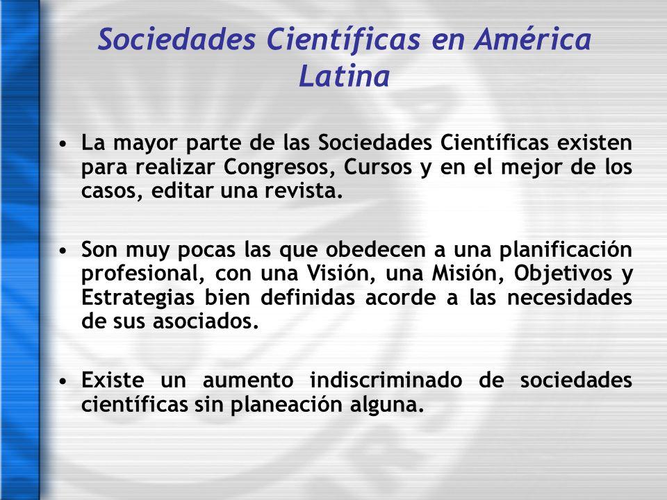 Sociedades Científicas en América Latina La mayor parte de las Sociedades Científicas existen para realizar Congresos, Cursos y en el mejor de los cas