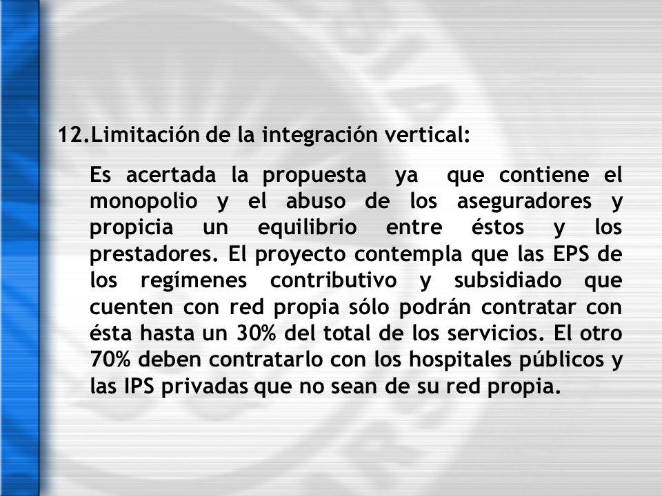 12.Limitación de la integración vertical: Es acertada la propuesta ya que contiene el monopolio y el abuso de los aseguradores y propicia un equilibri