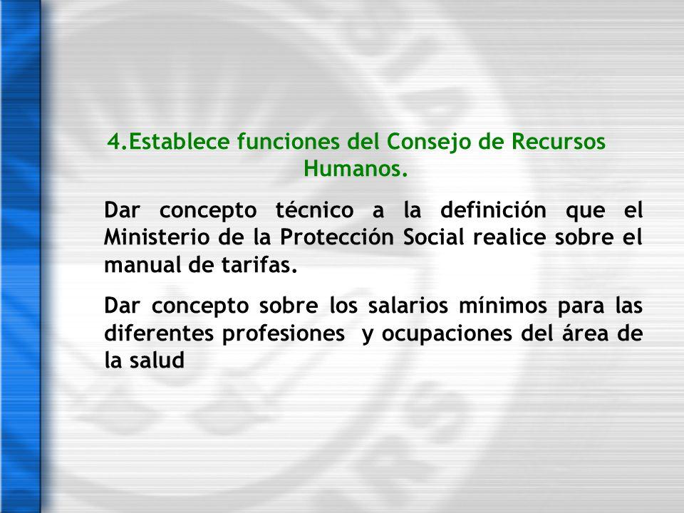 4.Establece funciones del Consejo de Recursos Humanos. Dar concepto técnico a la definición que el Ministerio de la Protección Social realice sobre el