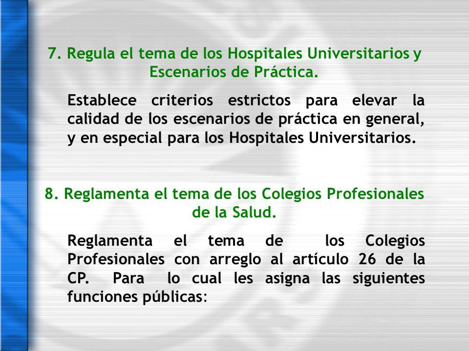 7. Regula el tema de los Hospitales Universitarios y Escenarios de Práctica. Establece criterios estrictos para elevar la calidad de los escenarios de