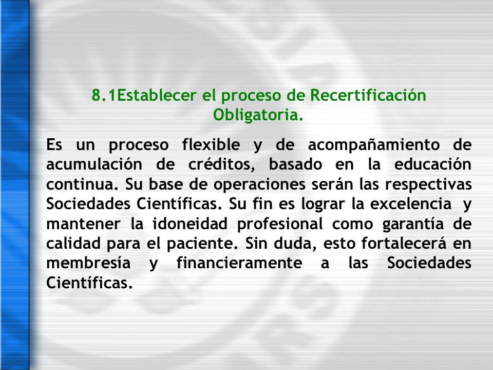 8.1Establecer el proceso de Recertificación Obligatoria. Es un proceso flexible y de acompañamiento de acumulación de créditos, basado en la educación