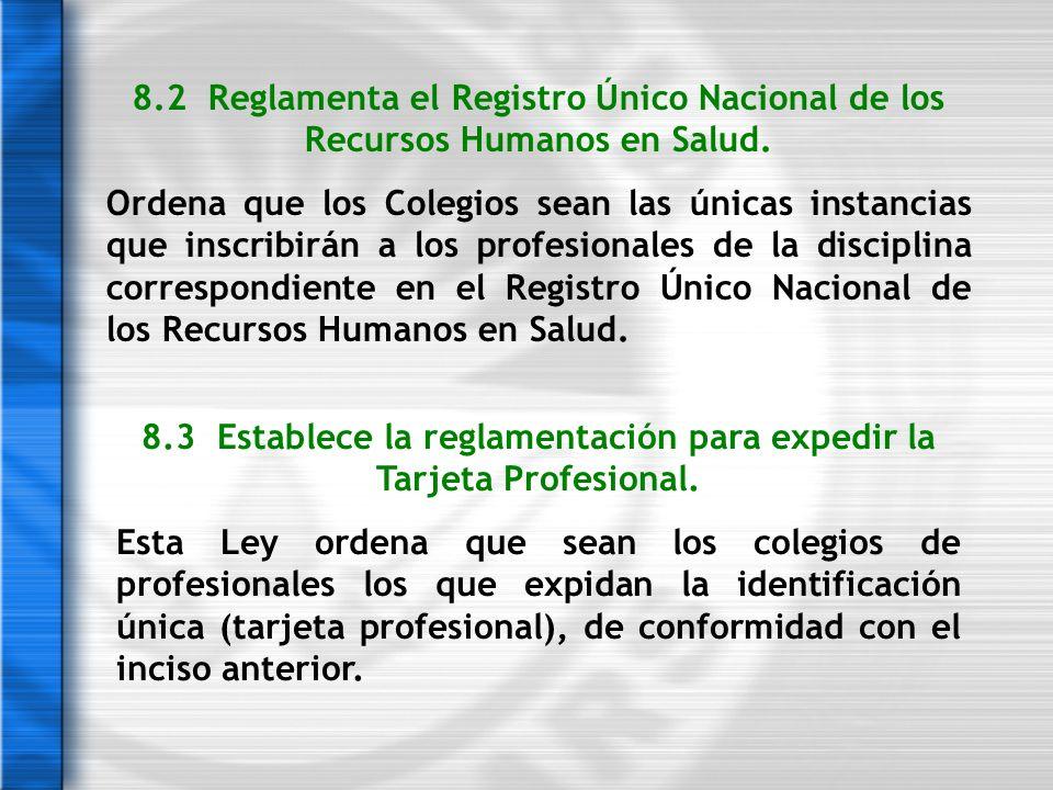 8.2 Reglamenta el Registro Único Nacional de los Recursos Humanos en Salud. Ordena que los Colegios sean las únicas instancias que inscribirán a los p