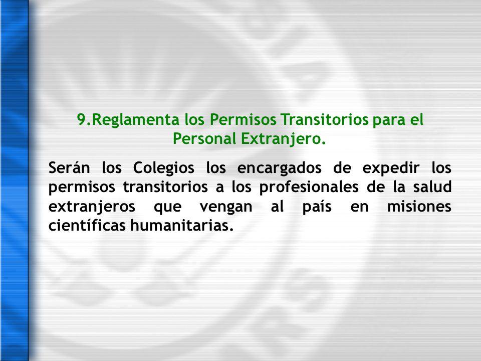 9.Reglamenta los Permisos Transitorios para el Personal Extranjero. Serán los Colegios los encargados de expedir los permisos transitorios a los profe