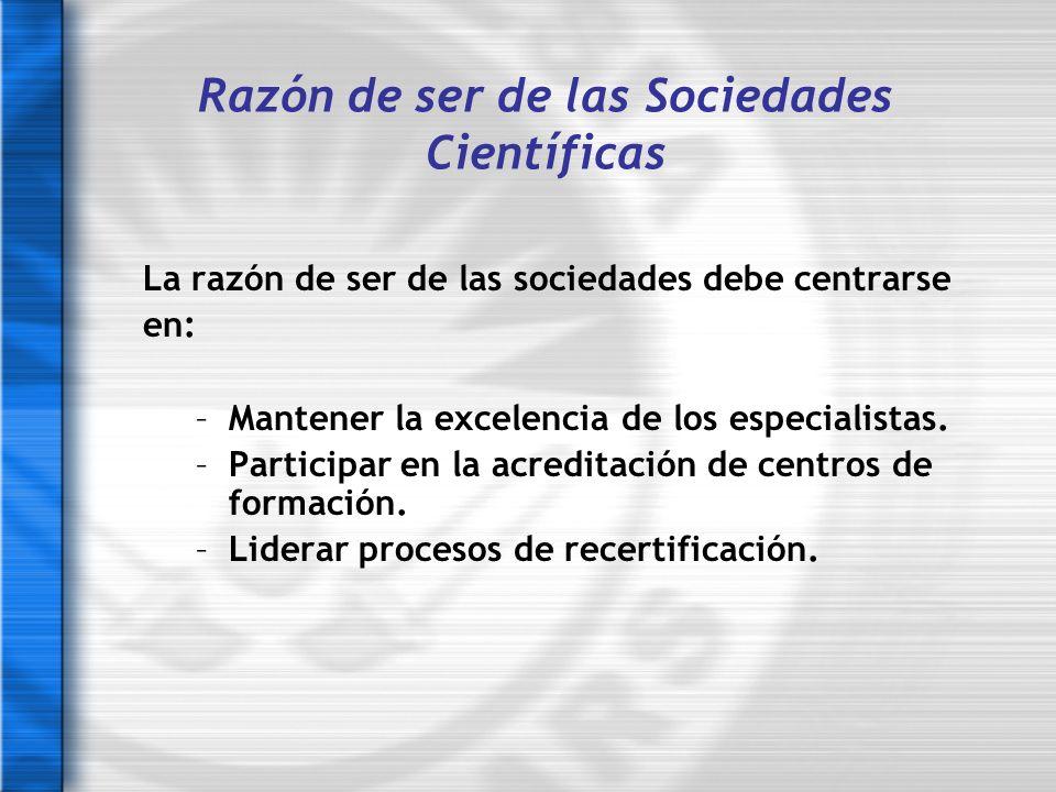 La razón de ser de las sociedades debe centrarse en: –Mantener la excelencia de los especialistas. –Participar en la acreditación de centros de formac