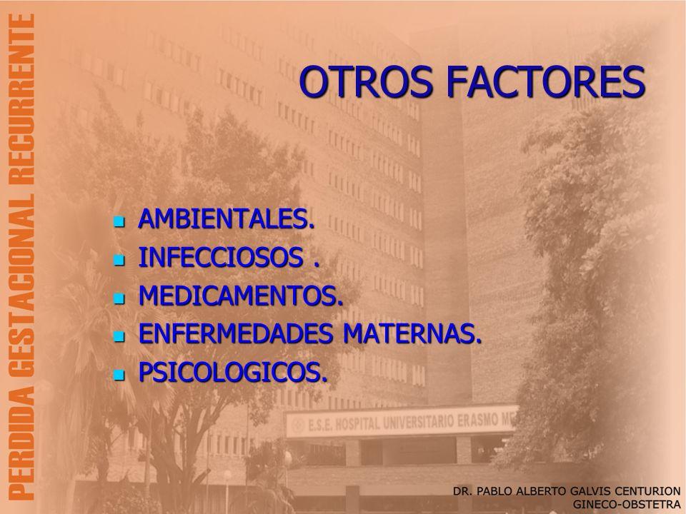OTROS FACTORES AMBIENTALES. AMBIENTALES. INFECCIOSOS. INFECCIOSOS. MEDICAMENTOS. MEDICAMENTOS. ENFERMEDADES MATERNAS. ENFERMEDADES MATERNAS. PSICOLOGI