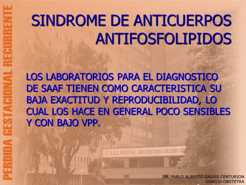 SINDROME DE ANTICUERPOS ANTIFOSFOLIPIDOS LOS LABORATORIOS PARA EL DIAGNOSTICO DE SAAF TIENEN COMO CARACTERISTICA SU BAJA EXACTITUD Y REPRODUCIBILIDAD,