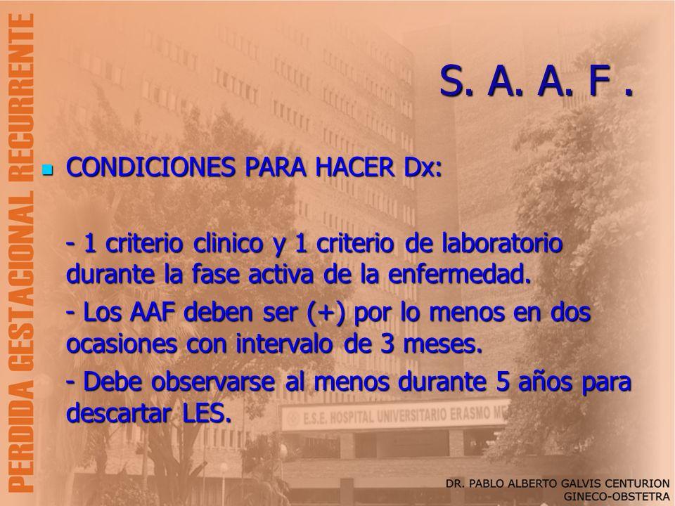 S. A. A. F. CONDICIONES PARA HACER Dx: CONDICIONES PARA HACER Dx: - 1 criterio clinico y 1 criterio de laboratorio durante la fase activa de la enferm