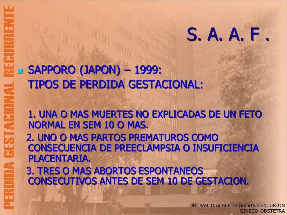 S. A. A. F. SAPPORO (JAPON) – 1999: SAPPORO (JAPON) – 1999: TIPOS DE PERDIDA GESTACIONAL: TIPOS DE PERDIDA GESTACIONAL: 1. UNA O MAS MUERTES NO EXPLIC