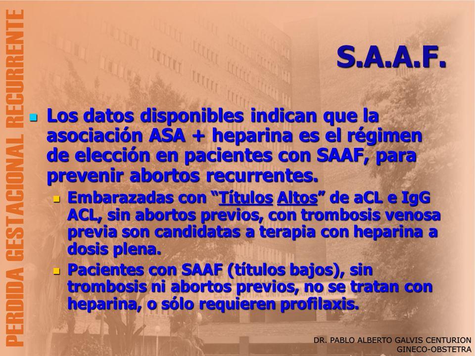 S.A.A.F. Los datos disponibles indican que la asociación ASA + heparina es el régimen de elección en pacientes con SAAF, para prevenir abortos recurre