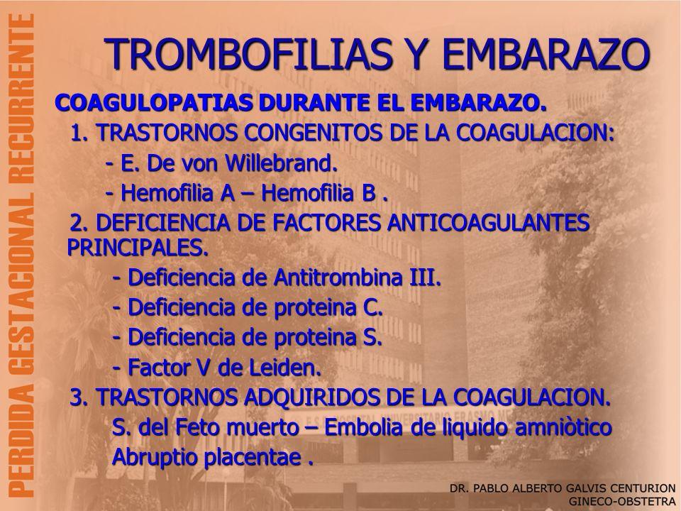 TROMBOFILIAS Y EMBARAZO COAGULOPATIAS DURANTE EL EMBARAZO. COAGULOPATIAS DURANTE EL EMBARAZO. 1. TRASTORNOS CONGENITOS DE LA COAGULACION: 1. TRASTORNO