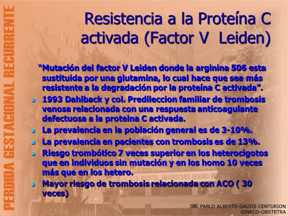 Resistencia a la Proteína C activada (Factor V Leiden) Mutación del factor V Leiden donde la arginina 506 esta sustituida por una glutamina, lo cual h