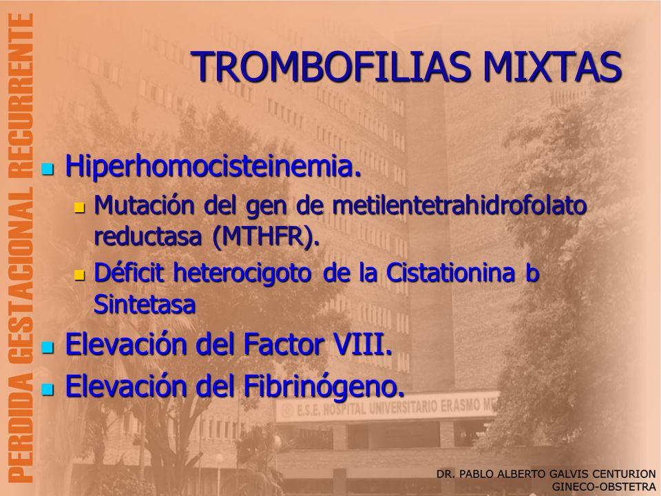 TROMBOFILIAS MIXTAS Hiperhomocisteinemia. Hiperhomocisteinemia. Mutación del gen de metilentetrahidrofolato reductasa (MTHFR). Mutación del gen de met