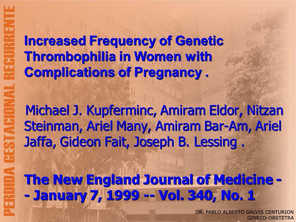 Increased Frequency of Genetic Thrombophilia in Women with Complications of Pregnancy. Michael J. Kupferminc, Amiram Eldor, Nitzan Steinman, Ariel Man