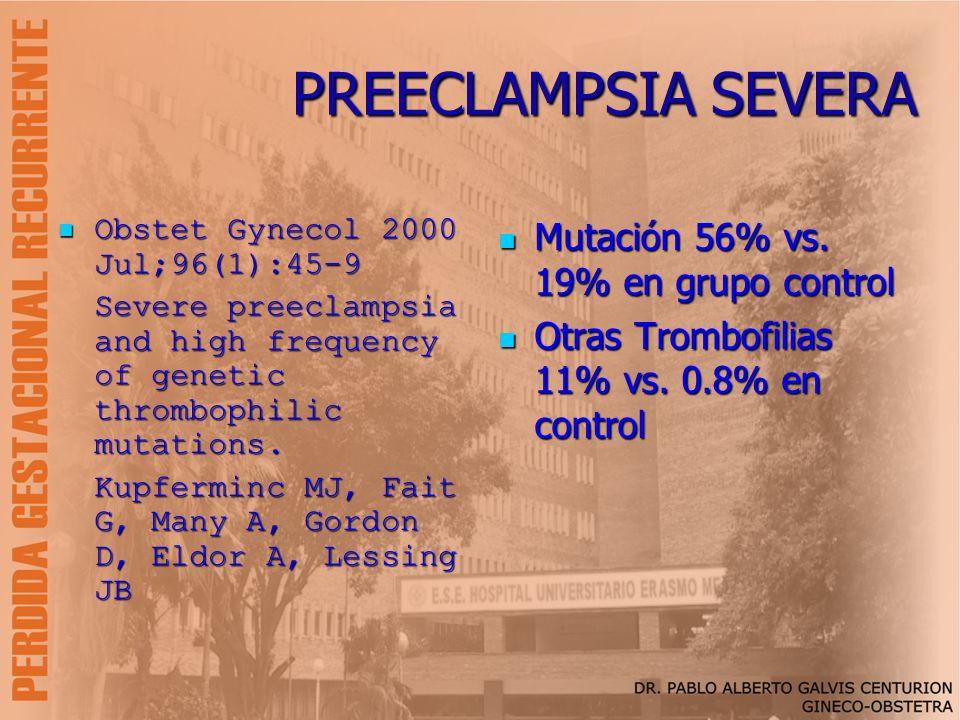 PREECLAMPSIA SEVERA Obstet Gynecol 2000 Jul;96(1):45-9 Obstet Gynecol 2000 Jul;96(1):45-9 Severe preeclampsia and high frequency of genetic thrombophi