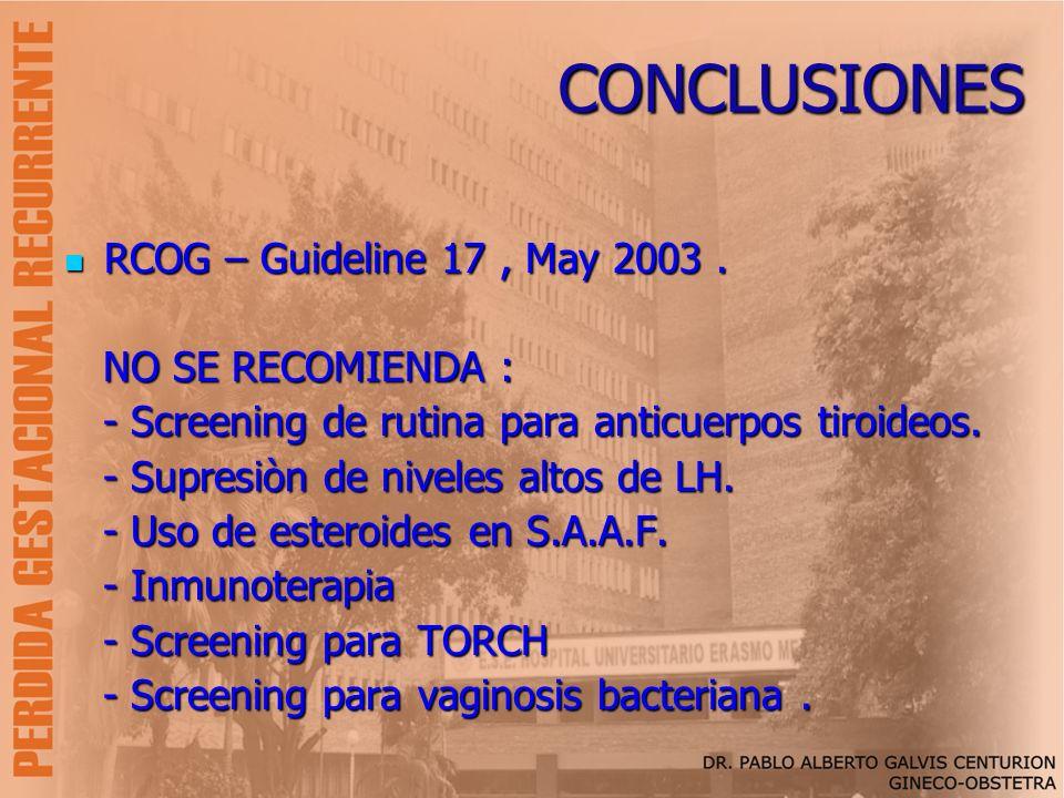 CONCLUSIONES RCOG – Guideline 17, May 2003. RCOG – Guideline 17, May 2003. NO SE RECOMIENDA : NO SE RECOMIENDA : - Screening de rutina para anticuerpo