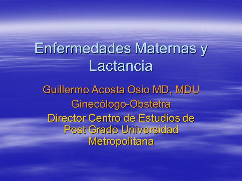 G Acosta Osio MD MDU Enfermedades Maternas y Lactancia SIDA: SIDA: 20 a 45% de recién nacidos hijos de madre HIV + pueden nacer HIV +, lo cual no significa que tengan el SIDA.